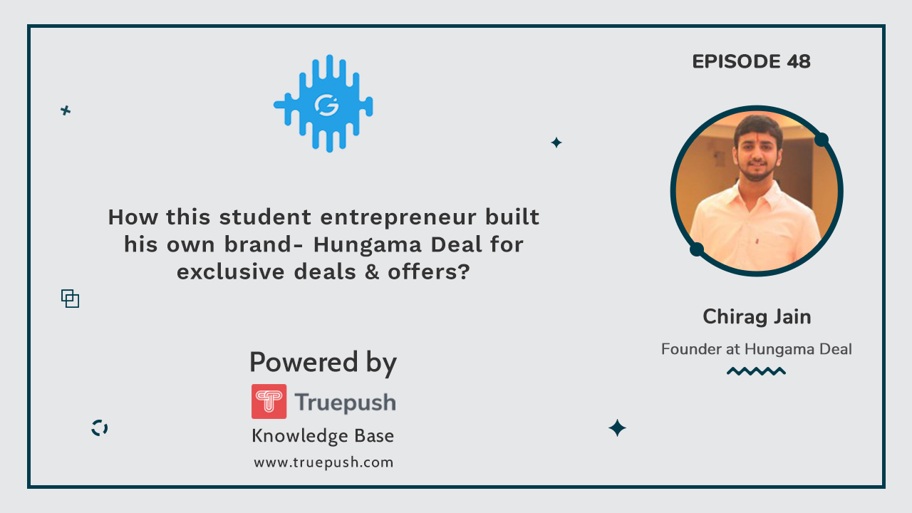 Podcast 48: How this student entrepreneur built his own brand- Hungama Deal for exclusive deals & offers?