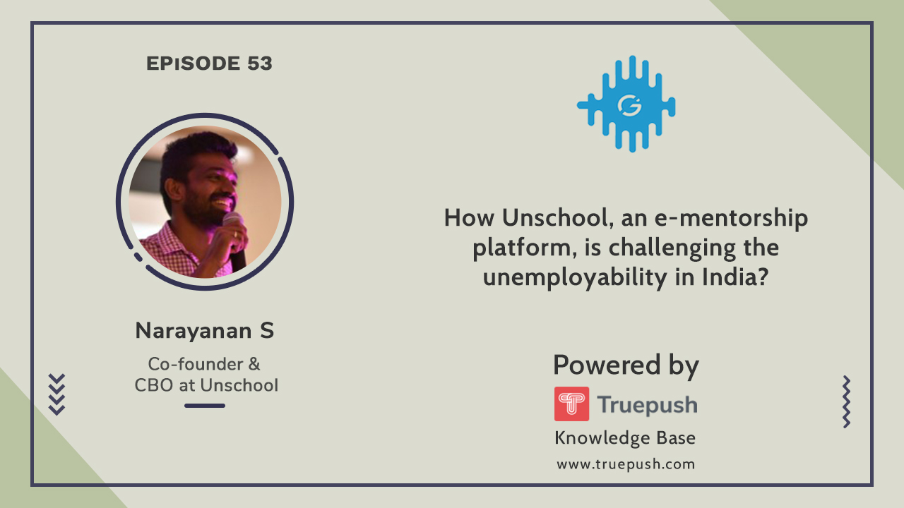 Podcast Ep 53: How Unschool, an e-mentorship platform, is challenging the unemployability in India?