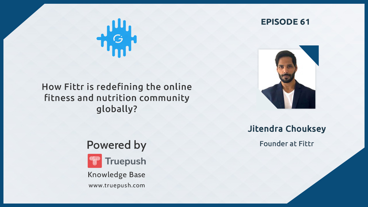 How Fittr is redefining the online fitness and nutrition community globally?